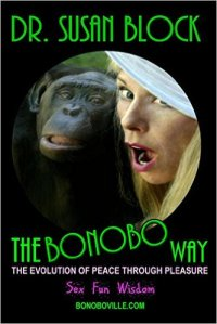 The Bonobo Way by Dr. Susan Block. Gardner & Daughters Publishers October 30, 2014